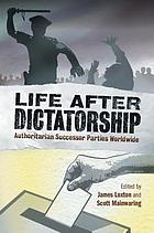 Life after dictatorship : authoritarian successor parties worldwide