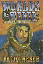Worlds of Weber : Ms. Midshipwoman Harrington and other stories
