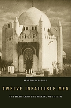Twelve infallible men : the imams and the making of Shi'ism