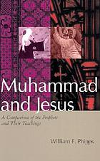 Muhammad and Jesus : a comparison of the prophets and their teachings