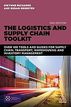 The logistics and supply chain toolkit : over 100 tools and guides for supply chain, transport, warehousing and inventory management