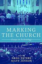 Marking the church : essays in ecclesiology