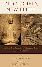Old Society, New Belief : Religious transformation of China and Rome, ca. 1st-6th Centuries.