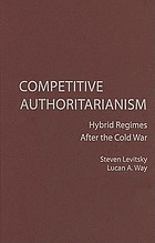 Competitive authoritarianism : hybrid regimes after the Cold War