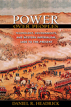 Power over peoples : technology, environments, and Western imperialism, 1400 to the present