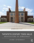 Twentieth century town halls : architecture of democracy
