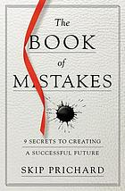 The book of mistakes : 9 secrets to creating a successful future