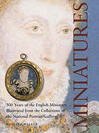Miniatures : 300 years of the English miniature : illustrated from the collections of the National Portrait Gallery
