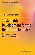 Sustainable development for the healthcare industry : reprogramming the healthcare value chain