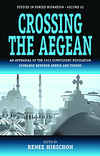 Crossing the Aegean : an appraisal of the 1923 compulsory population exchange between Greece and Turkey