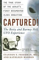 Captured! : the Betty and Barney Hill UFO experience : the true story of the world's first documented alien abduction