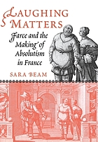Laughing matters : farce and the making of absolutism in France