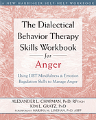 The dialectical behavior therapy skills workbook for anger : using DBT mindfulness & emotion regulation skills to manage anger