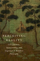 Perceiving reality consciousness, intentionality, and cognition in Buddhist philosophy