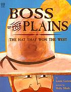 Boss of the plains : the hat that won the West