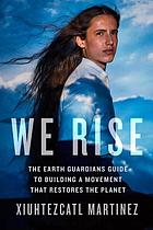 We rise : the earth guardians guide to building a movement that restore the planet