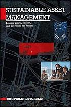 Sustainable asset management : linking assets, people, and processes for results