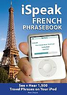ISpeak French : the ultimate audio + visual phrasebook for your iPod