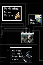 Perfecting sound forever : an aural history of recorded music