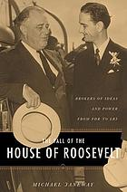 The fall of the house of Roosevelt : brokers of ideas and power from FDR to LBJ
