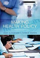 Making health policy : a critical introduction