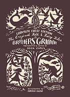 The Original Folk and Fairy Tales of the Brothers Grimm : the complete first edition