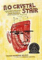 NO CRYSTAL STAIR : a documentary novel of the life and work of lewis michaux, harlem bookseller.
