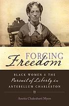 Forging freedom : Black women and the pursuit of liberty in antebellum Charleston