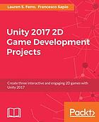 Unity 2017 2D game development projects : create three interactive and engaging 2D games with Unity 2017