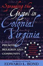 Spreading the Gospel in colonial Virginia : preaching religion and community : with selected sermons and other primary documents