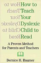 How to teach your dyslexic child to read : a proven method for parents and teachers