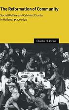The reformation of community : social welfare and Calvinist charity in Holland, 1572-1620