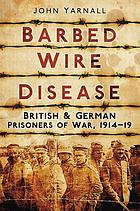 Barbed wire disease : British and German prisoners of war, 1914-19