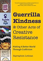 Guerrilla kindness & other acts of creative resistance : making a better world through craftivism