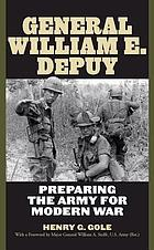 General William E. Depuy : preparing the Army for modern war