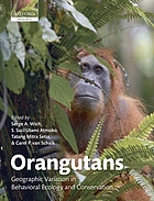 Orangutans : geographic variation in behavioral ecology and conservation