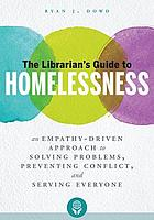 The librarian's guide to homelessness : an empathy-driven approach to solving problems, preventing conflict, and serving everyone