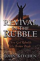 Revival in the rubble : how God rebuilds his broken people