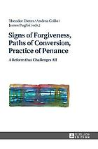 Signs of forgiveness, paths of conversion, practice of penance : a reform that challenges all
