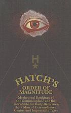 Hatch's order of magnitude : methodical rankings of the commonplace and the incredible for daily reference