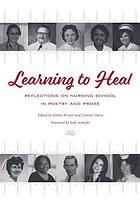 Learning to heal : reflections on nursing school in poetry and prose