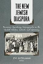 The new Jewish diaspora : Russian-speaking immigrants in the United States, Israel, and Germany
