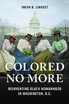 Colored no more : reinventing black womanhood in Washington, D.C.