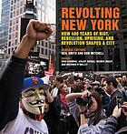 Revolting New York : how 400 years of riot, rebellion, uprising, and revolution shaped a city