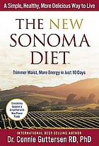 The new Sonoma diet : a simple, healthy, more delicious way to live : trimmer waist, more energy in just 10 days