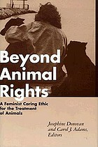 Beyond animal rights : a feminist caring ethic for the treatment of animals