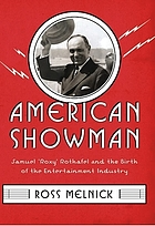 American Showman : Samuel 'Roxy' Rothafel and the birth of the entertainment industry, 1908-1935