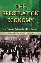 The speculation economy : how finance triumphed over industry