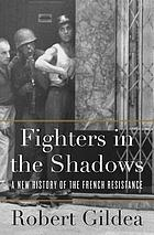 Fighters in the shadows : a new history of the French resistance
