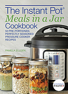 The Instant Pot meals in a jar cookbook : 50 pre-portioned, perfectly seasoned pressure cooker recipes